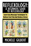 Reflexology: A Beginners Guide To Ref...