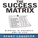 The Success Matrix: Winning in Business and in Life | Gerry Langeler