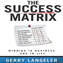 The Success Matrix: Winning in Business and in Life (       UNABRIDGED) by Gerry Langeler Narrated by Sean Pratt