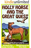 Kids Book: Holly Horse and the Great Quest (Girls & Boys Good Bedtime Stories 4-8) Children's Best Seller About Animals With Pictures-Early/Beginner Readers 4th Grade Level 4-10 (Free Parenting Tips)