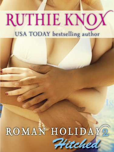 Roman Holiday 2: Hitched: A Loveswept Contemporary Romance by Ruthie Knox