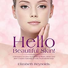 Hello Beautiful Skin: A Resource on How to Get Rid of Warts, Moles, and Skin Lesions Naturally or with Professional Help (       UNABRIDGED) by Elizabeth Reynolds Narrated by Jane Bell