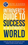 Introvert: Introverts Guide To Success In An Extroverts World How To Take Advantage Of Your Inner Power & Quiet Genius (Health Wealth & Happiness Book 37)