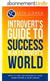 Introvert's Guide To Success In An Extrovert's World: How To Take Advantage Of Your Inner Power & Quiet Genius (Complete Collection with 30+ Bonus Books) (English Edition)