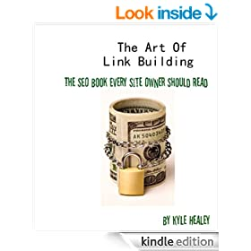 The Art Of Link Building: The SEO Book Every Site Owner Should Read (Kyle Healey's Internet Marketing Series 1)