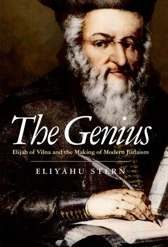 The Genius: Elijah of Vilna and the Making of Modern Judaism
