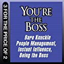 You're the Boss: Bare Knuckle People Management; Instant Influence; Being the Boss (       UNABRIDGED) by Sean O'Neil, John Kulisek, Michael V. Pantalon, Linda A. Hill, Kent L. Lineback Narrated by Erik Synnestvedt, Walter Dixon