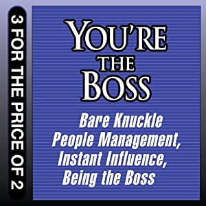 You're the Boss: Bare Knuckle People Management; Instant Influence; Being the Boss | [Sean O'Neil, John Kulisek, Michael V. Pantalon, Linda A. Hill, Kent L. Lineback]