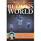 It's a Buddy's Worldby Bud Gilham
