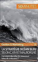La strat�gie Oc�an bleu selon C. Kim et Mauborgne: Comment identifier les nouveaux relais de croissance ? (Gestion & Marketing t. 16)
