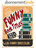 121+ Funny Book Titles!: Hilarious Book Titles and Author Puns, Comedy, Humor (Funny & Hilarious Joke Books) (English Edition)