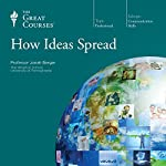 How Ideas Spread  by The Great Courses Narrated by Professor Jonah Berger