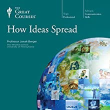 How Ideas Spread  by The Great Courses, Jonah Berger Narrated by Professor Jonah Berger