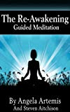The Re-Awakening: Guided Meditation (The Re-Awakening Series Book 1)