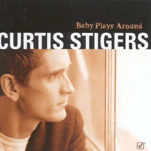 Curtis Stigers - Baby Plays Around - Zortam Music