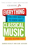 Darren Henley Everything You Ever Wanted to Know About Classical Music... But Were Too Afraid to Ask (Classic FM)