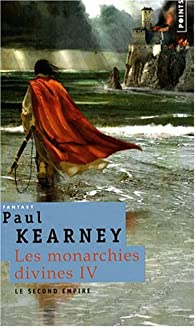 Les Monarchies divines, Tome 4 : Le second empire par Paul Kearney