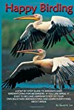 img - for Happy Birding: A step by step guide to birdwatching, birdwatching for beginners, if you like birds it's easy to become a birdwatcher, do your own ... learn everything about birds (Correct Times) book / textbook / text book