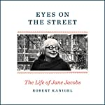 Eyes on the Street: The Life of Jane Jacobs | Robert Kanigel