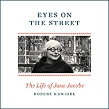 Eyes on the Street: The Life of Jane Jacobs Audiobook by Robert Kanigel Narrated by Kimberly Farr