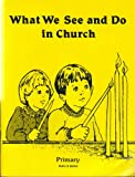 img - for What We See and Do in Church, Primary Pupil's Workbook book / textbook / text book