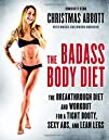 The Badass Body Diet The Breakthrough Diet and Workout for