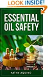 Essential Oil Safety: How To Maximize...