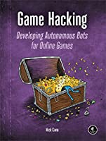 Game Hacking: Developing Autonomous Bots for Online Games Front Cover