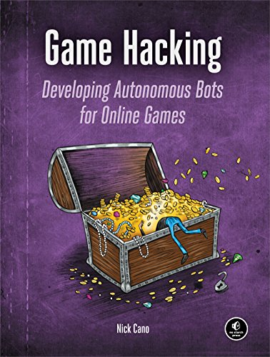 Game Hacking: Developing Autonomous Bots for Online Games, by Nick Cano