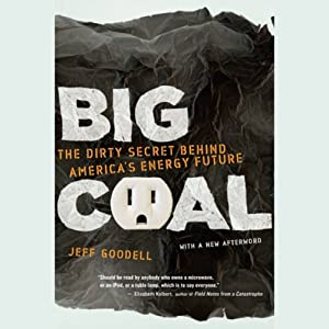 Big Coal: The Dirty Secret Behind America's Energy Future | [Jeff Goodell]