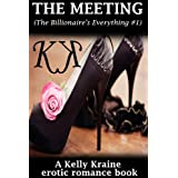 THE MEETING (The Billionaire's Everything #1) (billionaire erotic romance) ~ Kelly Kraine