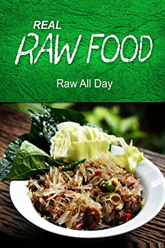REAL RAW FOOD - Raw all day: (Raw diet cookbook for the raw lifestyle) секреты raw александр ефремов