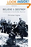 Believe and Destroy: Intellectuals in the SS War Machine