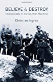 img - for Believe and Destroy: Intellectuals in the SS War Machine book / textbook / text book
