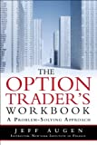 Jeff Augen The Options Trader's Workbook: A Problem Solving Approach