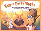 Michelle O'Brien-Palmer How the Earth Works: 60 Fun Activities for Exploring Volcanoes, Fossils, Earthquakes and More