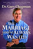 Dr. Gary Chapman on The Marriage You've Always Wanted (0802487866) by Chapman, Gary D.
