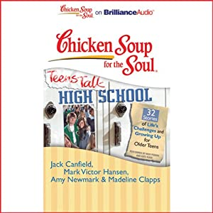 Chicken Soup for the Soul: Teens Talk High School - 32 Stories of Life's Challenges and Growing Up for Older Teens | [Jack Canfield, Mark Victor Hansen, Amy Newmark, Madeline Clapps, Nick Podehl, Kate Rudd]