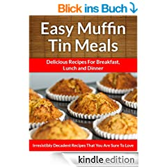 Muffin Tin Meals: Perfectly Portioned Cuisine, Every Time (The Easy Recipe Book 17) (English Edition)
