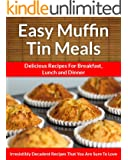 Muffin Tin Meals: Perfectly Portioned Cuisine, Every Time (The Easy Recipe Book 17)