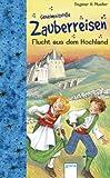Geheimnisvolle Zauberreisen - Flucht aus dem Hochland - Dagmar H. Mueller