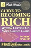 Rich Dad's Guide to Becoming Rich...Without Cutting Up Your Credit Cards (0446697524) by Kiyosaki, Robert T.