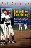 img - for Effective Coaching: Teaching Young People Sports and Sportmanship by Pat Cassidy (2005-07-06) book / textbook / text book