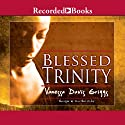 Blessed Trinity Audiobook by Vanessa Griggs Narrated by Caroline Clay