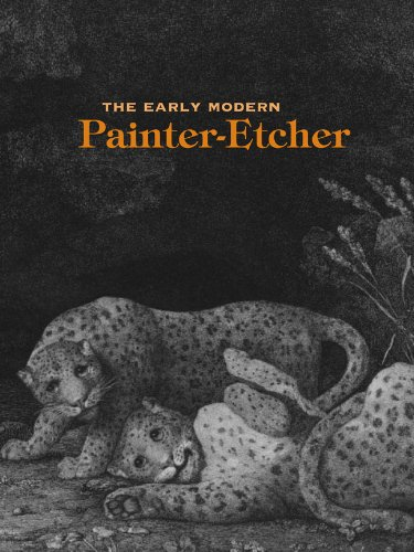 The Early Modern Painter-Etcher
