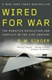 Wired for War: The Robotics Revolution and Conflict in the 21st Century