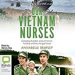Our Vietnam Nurses | Annabelle Brayley