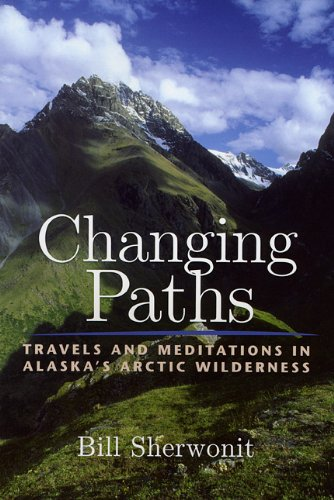 Changing Paths: Travels and Meditations in Alaska