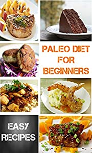 Paleo Diet For Beginners: 36 Delicious Recipes with 7 Day Paleo Diet Plan