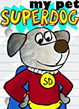 My Pet Super Dog! (A Rhyming Illustrated Childrens Picture Book - SuperDog)